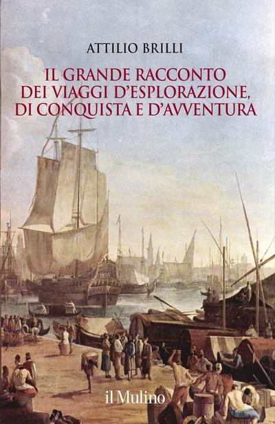 Copertina Il grande racconto dei viaggi d'esplorazione, di conquista e d'avventura