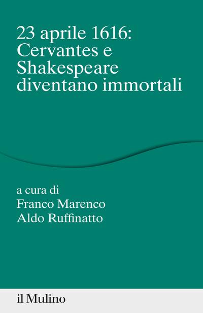 Cover 23 aprile 1616: Cervantes e Shakespeare diventano immortali